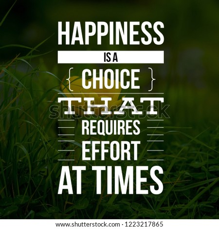 Inspirational Quotes Happiness Choice That Requires Stock Photo