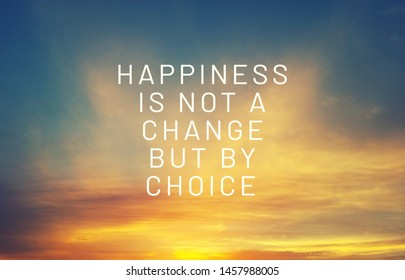 inspirational quotes - Happiness is not a change but by choice.