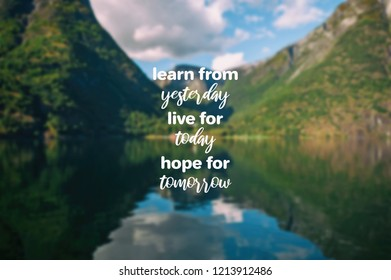 Inspirational quotes - Learn from yesterday, live for today, hope for tomorrow. Blurry background.