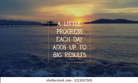 Inspirational Quotes - A little progress each day adds up to big results