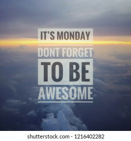"""Inspirational quotes """" ITS Monday, Dont forget to be awesome"""" word on nature background"""