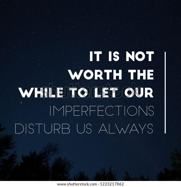 Inspirational Quotes Not Worth While Let Stock Photo (Edit ...
