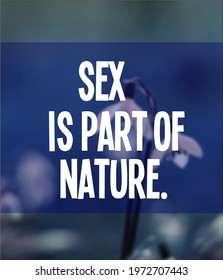 Inspirational quotes.sex is part of nature
