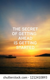 Inspirational quotes - the secret of getting ahead is getting started