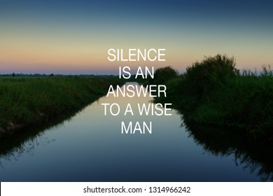 Inspirational Quotes - Silence is and answer to a wide man.