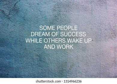 Inspirational Quotes - Some people dream of success while others wake up and work.
