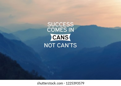 Inspirational quotes - Success comes in cans not can'ts . Blurry background.