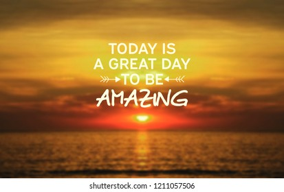Inspirational Quotes - Today is a great day to be amazing