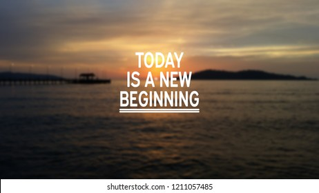 Inspirational Quotes - Today is a new beginning
