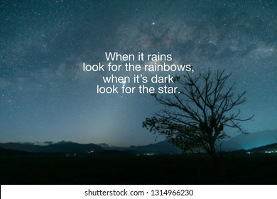 Inspirational Quotes - When it rains, look for the rainbow, when it's dark look for the star.