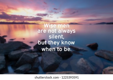 Inspirational quotes - Wise men are not always silent, but they know when to be. Blurry background.