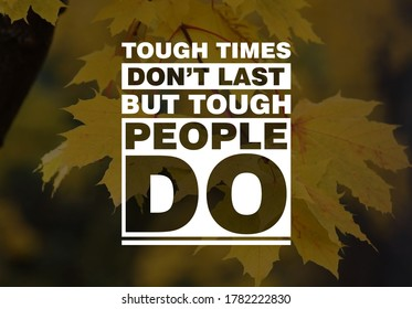 Inspirational success quotes. tough times don't last tough people do