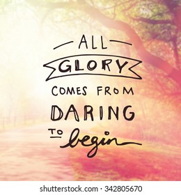 Inspirational Typographic Quote - All glory comes from daring to begin