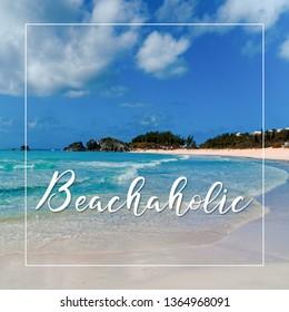 Inspirational Typographic Quote with beach image - Beachaholic