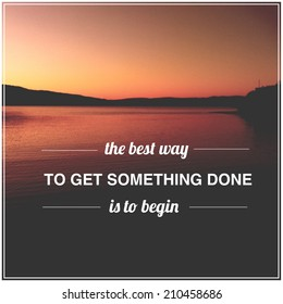 Inspirational Typographic Quote - With Instagram effect - The best way to get something done is the begin