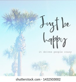 Inspirational Typographic Quote - Just be happy, it drives them crazy - with palm trees in background