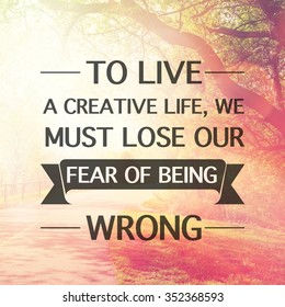 Inspirational Typographic Quote - To live a creative life, we must lose our fear of being wrong