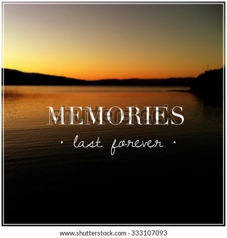 Inspirational Typographic Quote Memories Last Forever Stock Photo