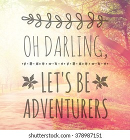 Inspirational Typographic Quote - Oh Darling, let's be adventures