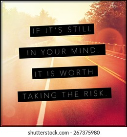 Inspirational Typographic Quote - If it's still in your mind it is worth taking the risk