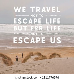 Inspirational Typographic Quote - We travel not to escape life but for life not to escape us.