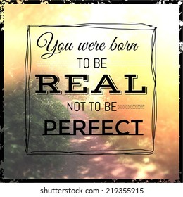 Inspirational Typographic Quote - you are born to be real not perfect