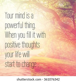 Inspirational Typographic Quote - Your mind is a powerful thing when you fill it with positive thoughts your life will start to change