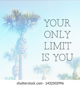 Inspirational Typographic Quote - Your only limit is you - with palm trees in background
