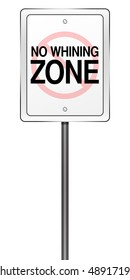 """Isolated Road Sign Metaphor with """"No Whining Zone"""""""