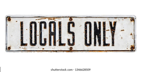 An Isolated Rusty Locals Only Street Sign From A Small Beach Community On A White Background