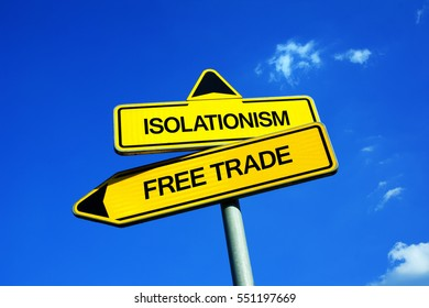 Isolationism Vs Free Trade - Traffic sign with two options - economic barrier and protectionism of local producers and labor vs freedom of international export, import and outsourcing