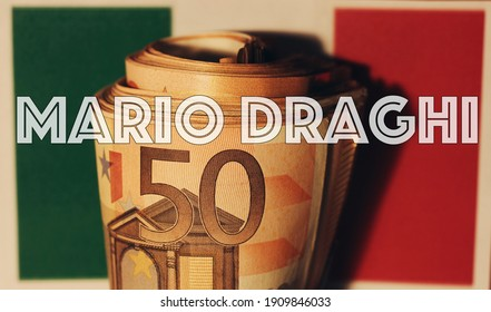 "italian flag with euro banknotes and the sign ""Mario Draghi"" new italian prime Minister"