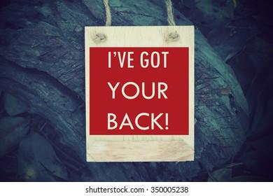 I've got your back:  Inspiration Motivational Life Quote on Wood Frame Background Design.