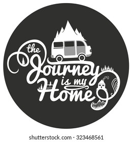 Journey is my home. Vintage inspirational and motivational poster with quote. Car, road, mountains, house, fishing man and trees. Lifestyle concept. T-shirt design or home decor element