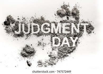 Judgment day word as apocalypse, catastrophe or cataclysm concept and bible armageddon world end background made in burnt ash or dust or filth