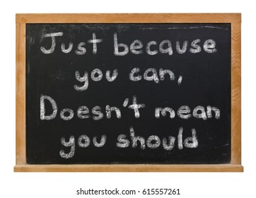 Just because you can, doesn't mean you should written in white chalk on a black chalkboard isolated on white