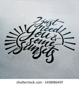 I just need you and some sunsets, handlettering