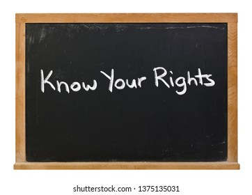 Know your rights written in white chalk on a black chalkboard isolated on white