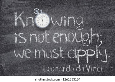 Knowing is not enough; we must apply - ancient Italian artist Leonardo da Vinci quote written on chalkboard with stopwatch instead of O