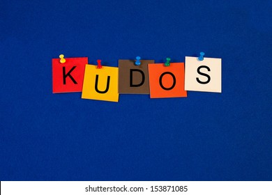 Kudos - business terms sign series, for praise, kudos, credit, rewards and a job well done!