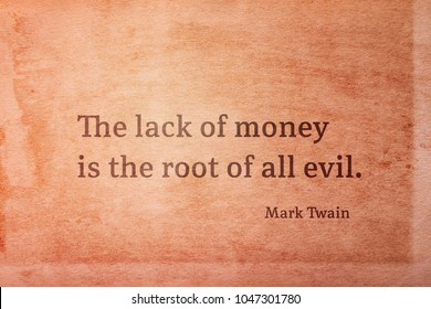 The lack of money is the root of all evil - famous American writer Mark Twain quote printed on vintage grunge paper