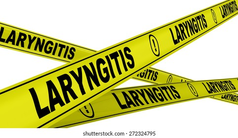 Laryngitis. Yellow warning tapes