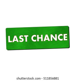 last chance white wording on green wood background