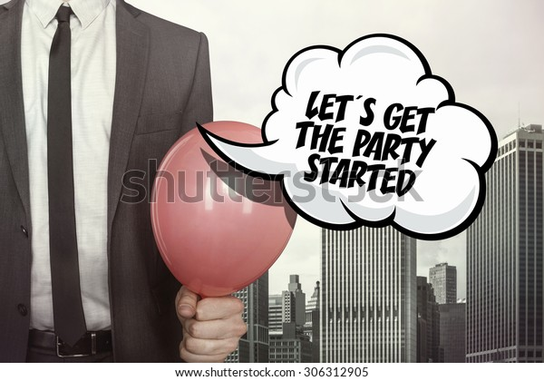 Lets get the party started text on speech bubble with businessman holding balloon on cityscape background