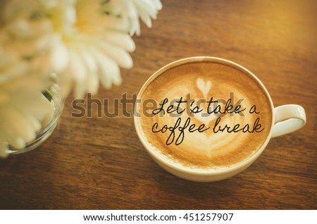 Take Break Coffeebreak : Lets take coffee break quote coffee stock photo edit now