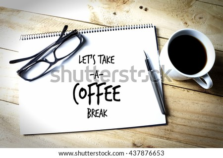 Take Break Coffeebreak : Lets take coffee break written on stock photo edit now