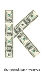 Letter K made of dollars isolated on white background