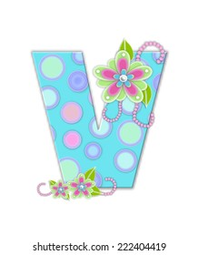 """The letter V, in the alphabet set """"Softly Spotted"""", is soft aqua.  Letter is decorated with pastel circles, flowers and beads."""