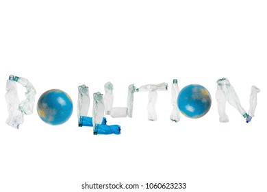 "Letters made of plastic bottles and globe form word ""pollution""on isolated white background; our irresponsible, excessive consumerism of plastic; social advertising; world environment day concept"