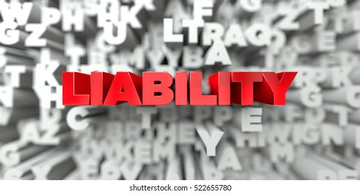 LIABILITY -  Red text on typography background - 3D rendered royalty free stock image. This image can be used for an online website banner ad or a print postcard.